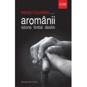 Aromânii Istorie. Limbă. Destin