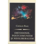 Ortodoxie, postcomunism si neoliberalism: o critica teologica - politica