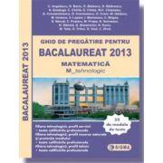 Ghid de pregatire pentru BACALAUREAT 2013 - MATEMATICA M_tehnologic