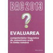 Evaluarea competentelor lingvistice de comunicare orala in limba romana: BAC 2013