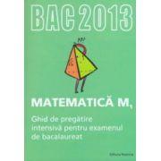 Matematica M1: ghid de pregatire intensiva pentru examenul de bacalaureat 2013`