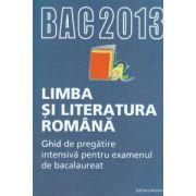 Limba si literatura romana: ghid de pregatire intensiva pentru examenul de bacalaureat 2013