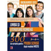 Limba si literatura romana. Bacalaureat 2013. 300 de variante pentru proba scrisa.
