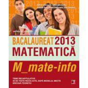 Bacalaureat 2013. Matematica M_mate-info. Teme recapitulative si 40 de teste rezolvate dupa modelul MECTS. Breviar teoretic.