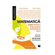 Matematica. Ghid pentru evaluarea nationala 2013