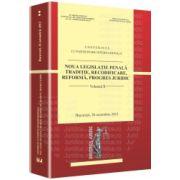 Noua legislatie penala. Traditie, recodificare, reforma, progres juridic Bucuresti, 26 octombrie 2012. Volumul II