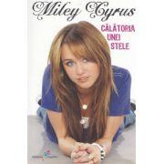 Miley Cyrus - Calatoria unei stele