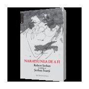 Naraţiunea de a fi. Robert Şerban în dialog cu Şerban Foarţă