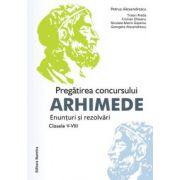 Pregatirea concursului Arhimede. Enunturi si rezolvari. Clasele V-VIII - 2013