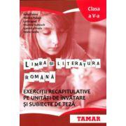 Limba si literatura romana. Exercitii recapitulative pe unitati de invatare si subiecte de teza. Clasa a V-a