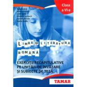 Limba si literatura romana. Exercitii recapitulative pe unitati de invatare si subiecte de teza. Clasa a VI-a
