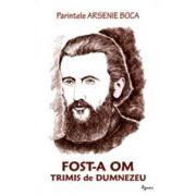 Fost-a om trimis de la Dumnezeu - Parintele Arsenie Boca