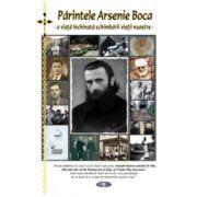 Parintele Arsenie Boca - O viata inchinata schimbarii vietii noastre - editie cartonata