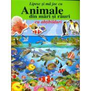 Animale din mari si rauri - cu abtibilduri (Colectia,, Lipesc si ma joc cu...')