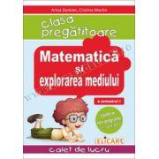 Matematica si explorarea mediului pentru clasa pregatitoare Caiet de lucru. Semestrul 1