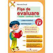 Fişe de evaluare - Iniţiale • Continue • Finale - Clasa a IV-a. Limba română. Matematică. Pentru pregătirea evaluării naţionale