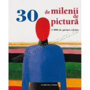 30 de milenii de pictură • 1000 de picturi celebre