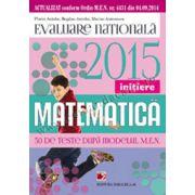Matematică. Evaluarea naţională 2015 - Iniţiere. 50 teste după modelul MEN