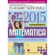 Matematică. Evaluarea naţională 2015 – Consolidare. Noţiuni teoretice şi teste după modelul MEN. Clasa a VIII-a