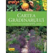 Cartea grădinarului. Ghid practic pentru amenajarea unei grădini minunate