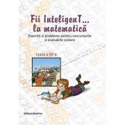Fii InteligenT... la matematică- clasa a IV-a