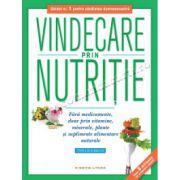 Vindecare prin nutriţie • Fără medicamente, doar prin vitamine, minerale, plante şi suplimente alimentare naturale