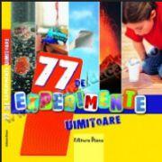 77 DE EXPERIMENTE UIMITOARE