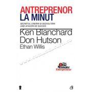 Antreprenor la minut • Secretul creării şi dezvoltării unei afaceri de succes
