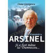 Alexandru Arşinel • Şi a fost mâna lui Dumnezeu...