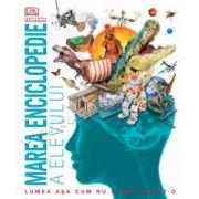 Marea enciclopedie a elevului • Lumea aşa cum nu ai mai văzut-o