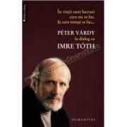 În viaţă sunt lucruri care nu se fac. Şi care totuşi se fac... • Peter Vardy în dialog cu Imre Toth