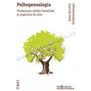 Psihogenealogia. Vindecarea rănilor familiale şi regăsirea de sine