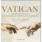 Vatican. Toate picturile şi frescele vechilor maeştri • Plus peste 300 de sculpturi, hărţi, tapiserii şi alte obiecte de artă