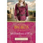 Anne Boleyn. Iubirile lui Henric al VIII-lea