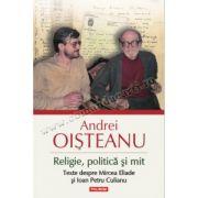 Religie, politică şi mit. Texte despre Mircea Eliade şi Ioan Petru Culianu (Editia 2014)