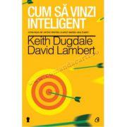 Cum să vinzi inteligent • Strategii de viitor pentru clienţi mereu multumiţi