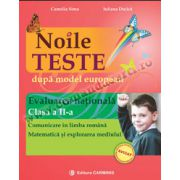 Noile teste dupa model european. Evaluarea Naţională. Clasa a II-a. Comunicare în limba română. Matematică şi explorarea mediului.