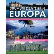 Drumuri de vis prin Europa • 26 de trasee prin cele mai spectaculoase locuri din Europa