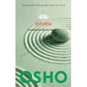 Osho. Intuiţia (vol. 10) • Cunoaşterea de dincolo de logică