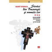 Străzi din Bucureşti şi numele lor * Personalităţi ale Bisericii. Medici şi farmacişti