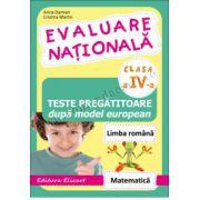 Evaluare naţională Clasa a IV-a. Teste pregătitoare după model european. Limba română. Matematică