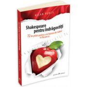 Shakespeare pentru indragostiti - 72 de pilule pentru a ne bucura de iubire in fiecare zi