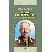 Generalul Nicolae Dăscălescu: sacrificiu, glorie şi supliciu