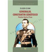Generalul Constantin Sănătescu: pentru Ţară şi Tron