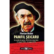 Pamfil Şeicaru. Un condei de geniu, strivit între două date: 23 august 1944–23 august 1976