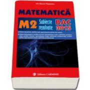 Bac 2015. Matematica (M2), bacalaureat 2015. Subiecte rezolvate