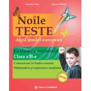 Noile teste dupa model european. Evaluarea Naţională. Clasa a II-a. Comunicare în limba română. Matematică şi explorarea mediului