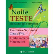 Noile teste dupa model european. Evaluarea Naţională. Clasa a IV-a. Limba română. Matematică.