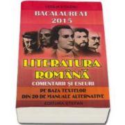 Bacalaureat 2015 Literatura romana, comentarii si eseuri pe baza textelor din 20 de manuale alternative