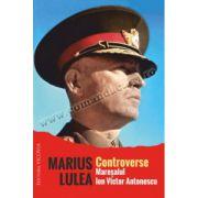 Contorverse: Maresalul Ion Victor Antonescu